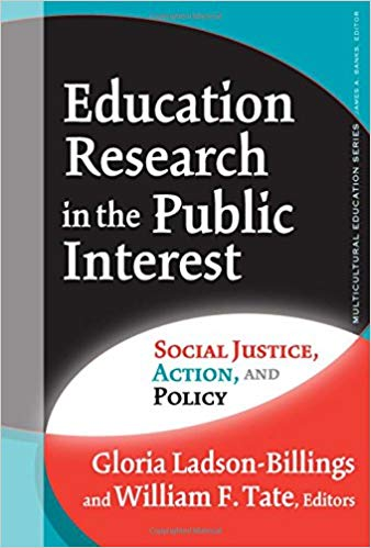 Education Research in the Public Interest: Social Justice, Action, and Policy (Multicultural Education Series)