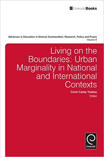 Living on the Boundaries: Urban Marginality in National and International Contexts (Advances in Education in Diverse Communities: Research, Policy, and Praxis)
