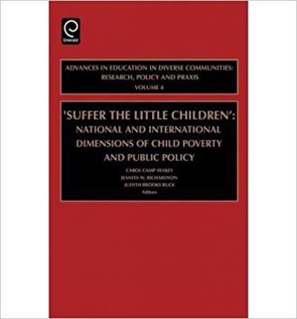 Suffer the Little Children: National and International Dimensions of Child Poverty and Public Policy Vol: 4