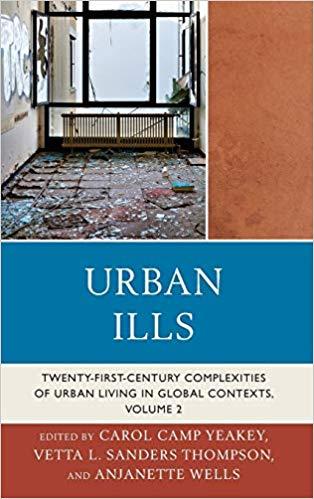 Urban Ills: Twenty-first-Century Complexities of Urban Living in Global Contexts (Volume 2)