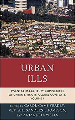 Urban Ills: Twenty-first Century Complexities of Urban Living in Global Contexts (Volume 1)